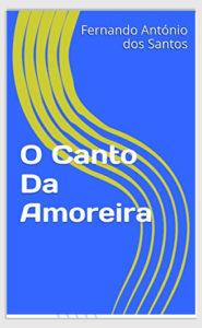 O Canto Da Amoreira de Fernando Antonio dos Santos